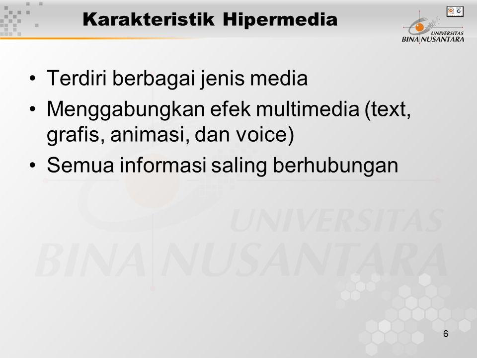 6 Karakteristik Hipermedia Terdiri berbagai jenis media Menggabungkan efek multimedia (text, grafis, animasi, dan voice) Semua informasi saling berhubungan