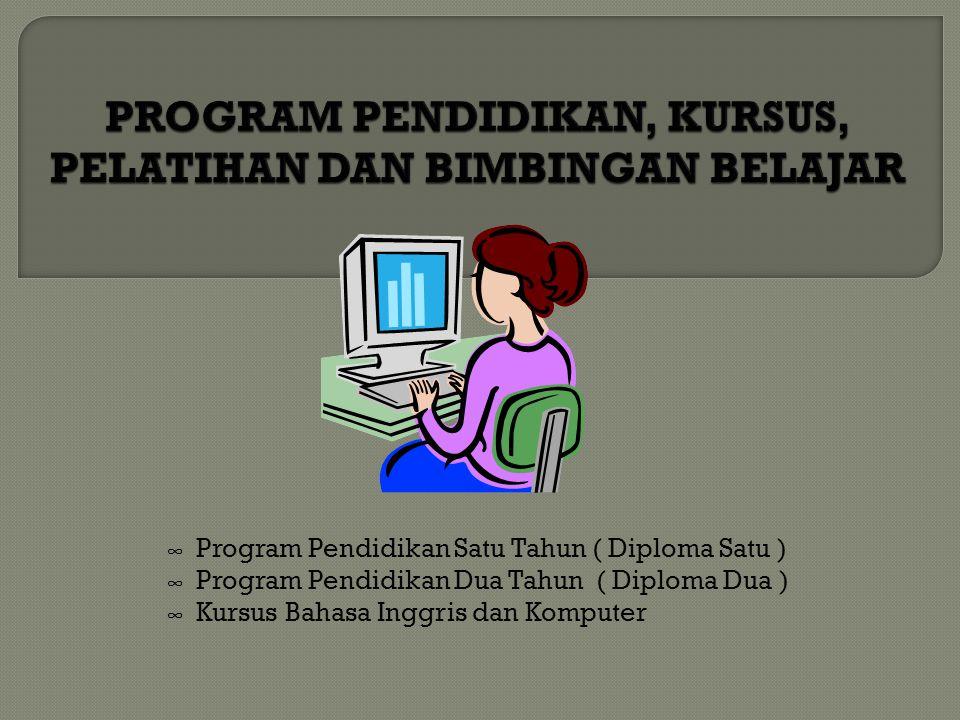 ∞ Program Pendidikan Satu Tahun ( Diploma Satu ) ∞ Program Pendidikan Dua Tahun ( Diploma Dua ) ∞ Kursus Bahasa Inggris dan Komputer