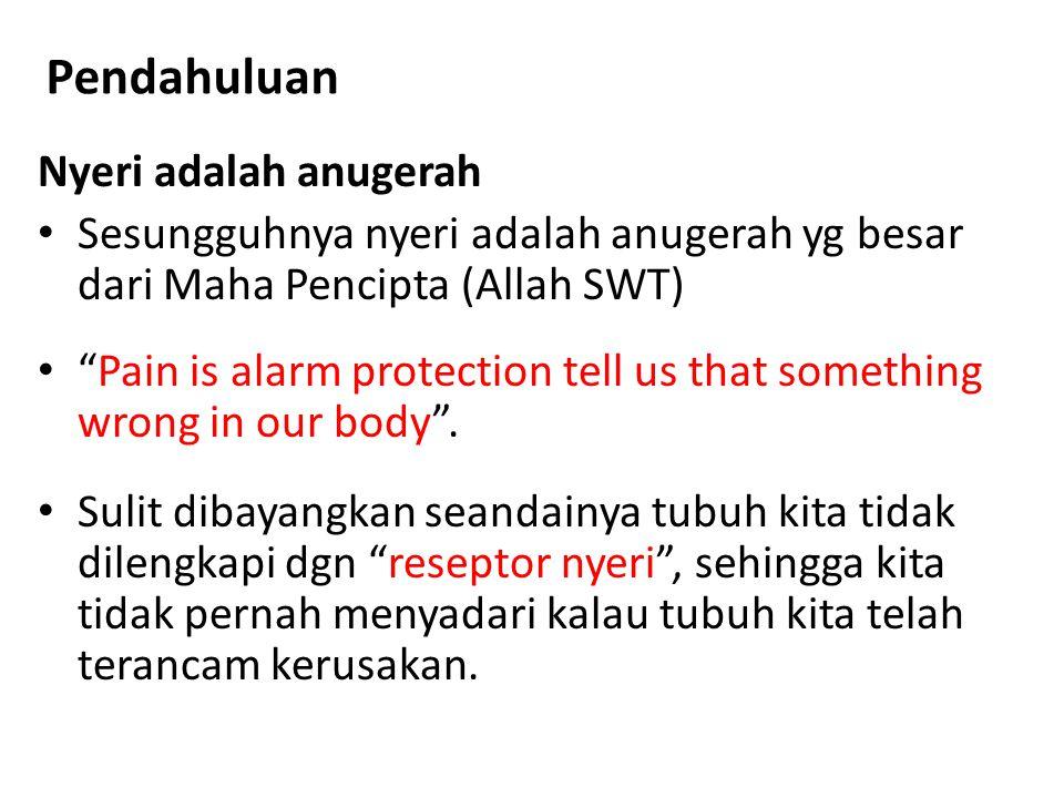 """Pendahuluan Nyeri adalah anugerah Sesungguhnya nyeri adalah anugerah yg besar dari Maha Pencipta (Allah SWT) """"Pain is alarm protection tell us that so"""