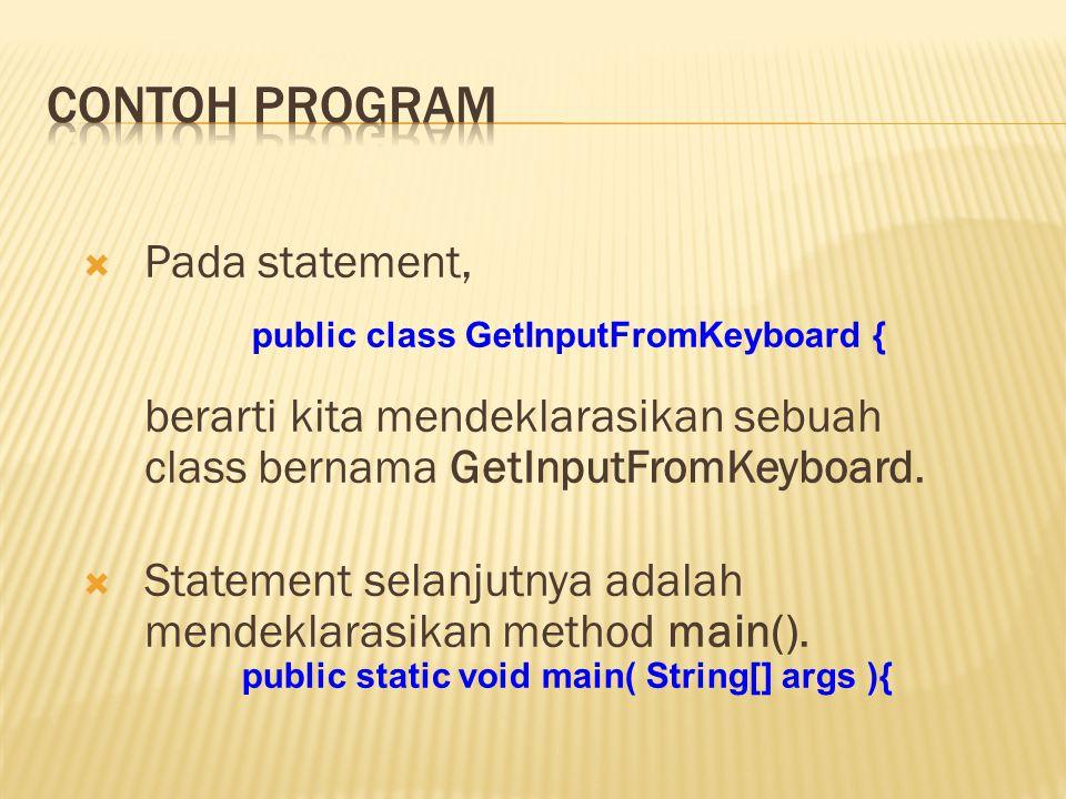 Pada statement, berarti kita mendeklarasikan sebuah class bernama GetInputFromKeyboard.