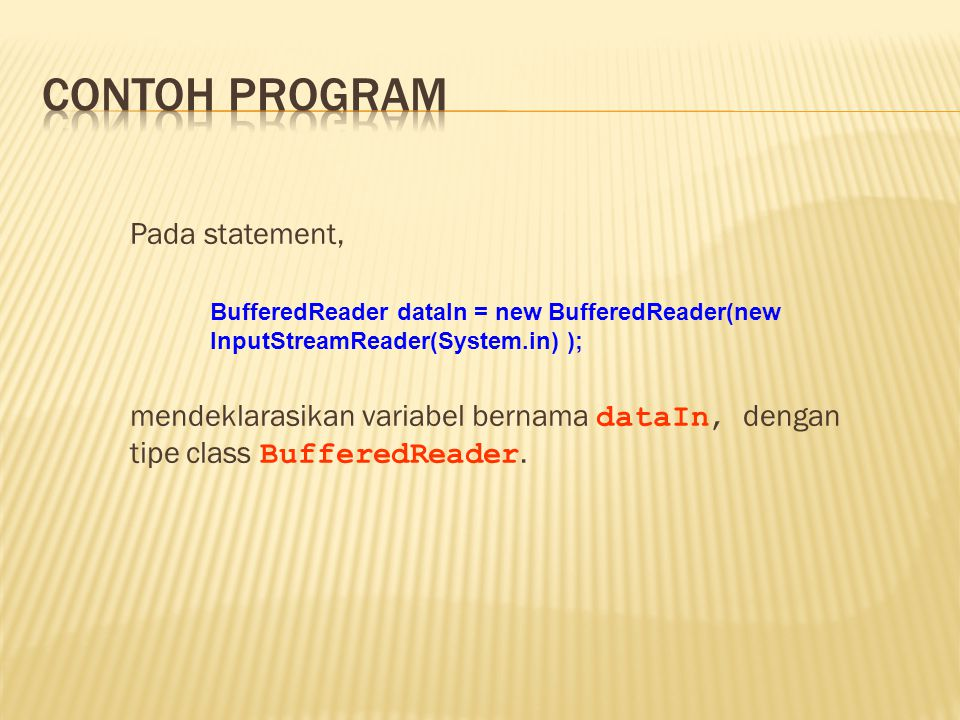 Pada statement, mendeklarasikan variabel bernama dataIn, dengan tipe class BufferedReader. BufferedReader dataIn = new BufferedReader(new InputStreamR
