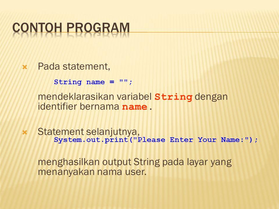  Pada statement, mendeklarasikan variabel String dengan identifier bernama name.