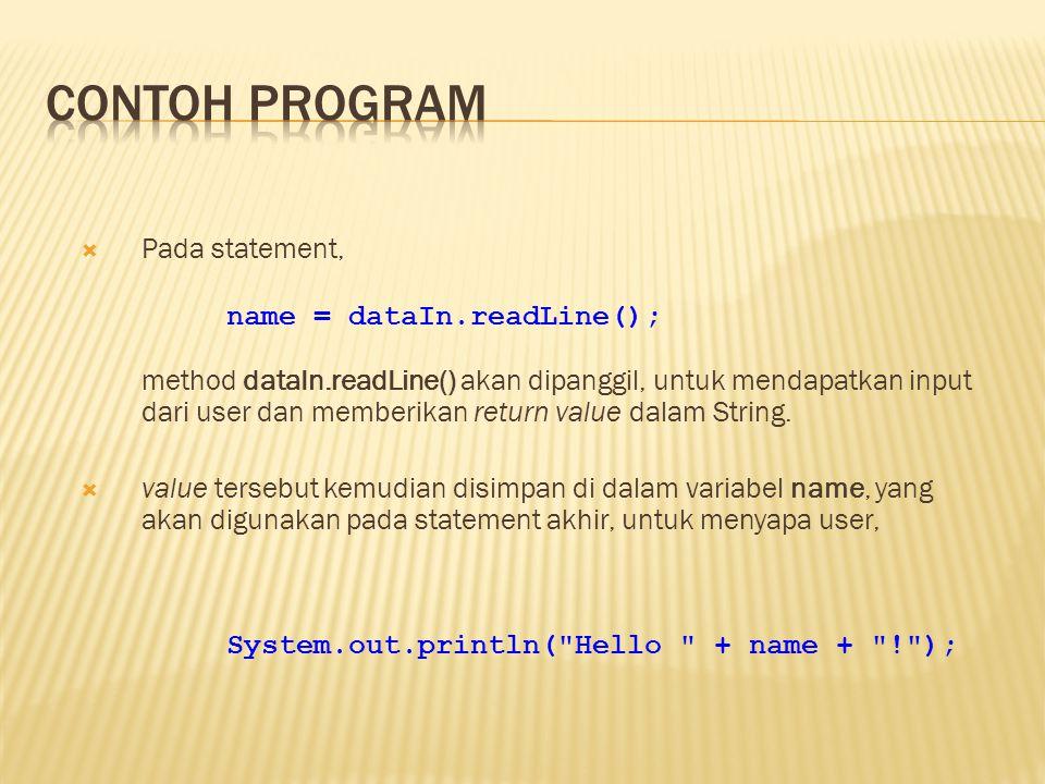  Pada statement, method dataIn.readLine() akan dipanggil, untuk mendapatkan input dari user dan memberikan return value dalam String.