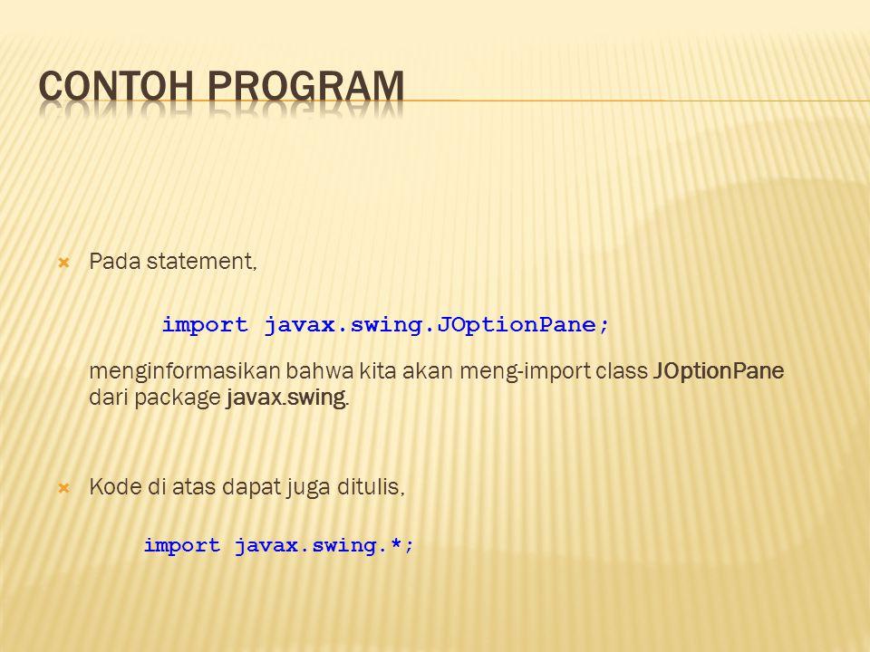  Pada statement, menginformasikan bahwa kita akan meng-import class JOptionPane dari package javax.swing.