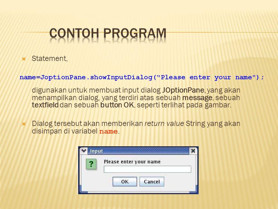  Statement, digunakan untuk membuat input dialog JOptionPane, yang akan menampilkan dialog, yang terdiri atas sebuah message, sebuah textfield dan sebuah button OK, seperti terlihat pada gambar.