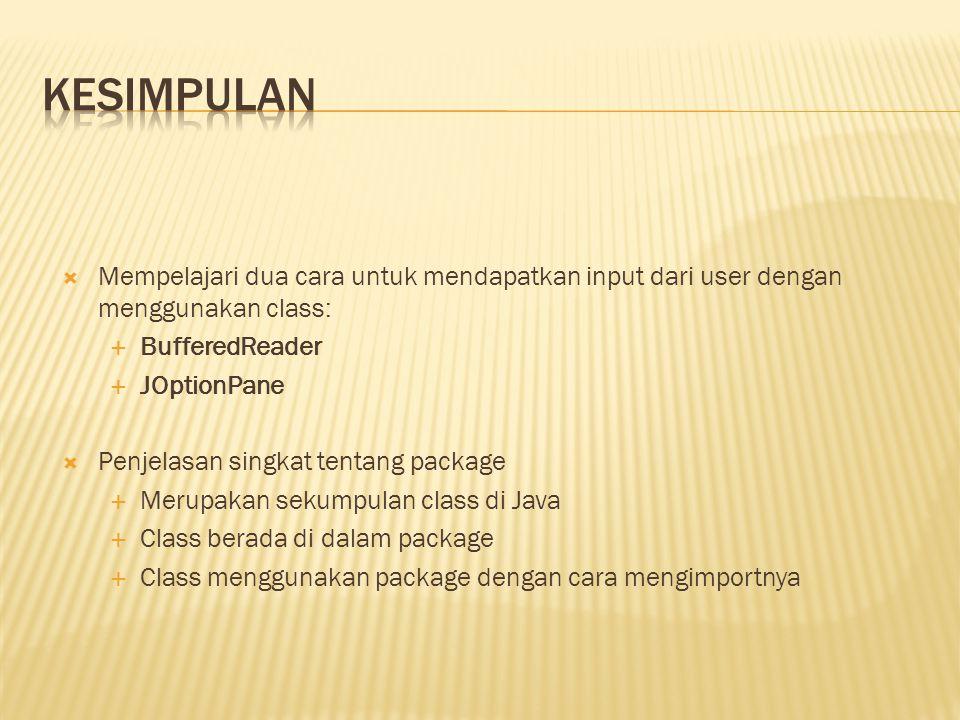  Mempelajari dua cara untuk mendapatkan input dari user dengan menggunakan class:  BufferedReader  JOptionPane  Penjelasan singkat tentang package  Merupakan sekumpulan class di Java  Class berada di dalam package  Class menggunakan package dengan cara mengimportnya