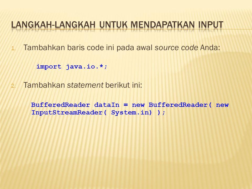 1.Tambahkan baris code ini pada awal source code Anda: import java.io.*; 2.