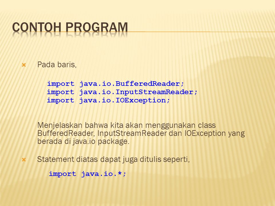  Pada baris, Menjelaskan bahwa kita akan menggunakan class BufferedReader, InputStreamReader dan IOException yang berada di java.io package.  Statem