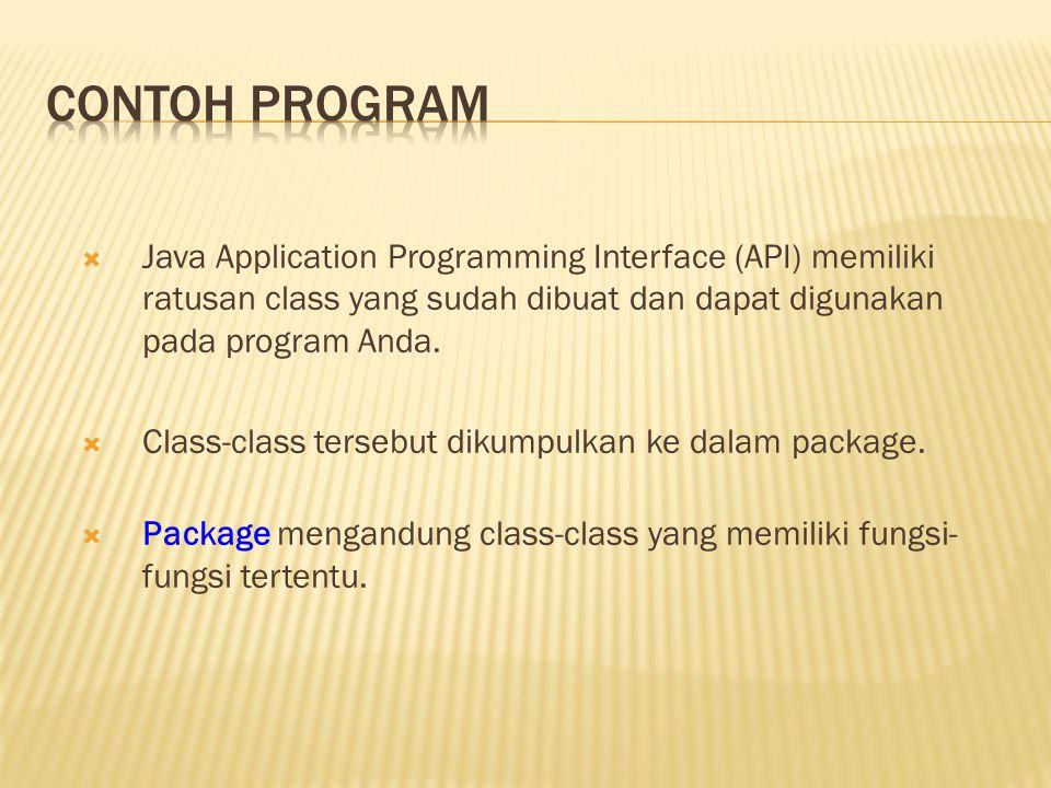  Java Application Programming Interface (API) memiliki ratusan class yang sudah dibuat dan dapat digunakan pada program Anda.