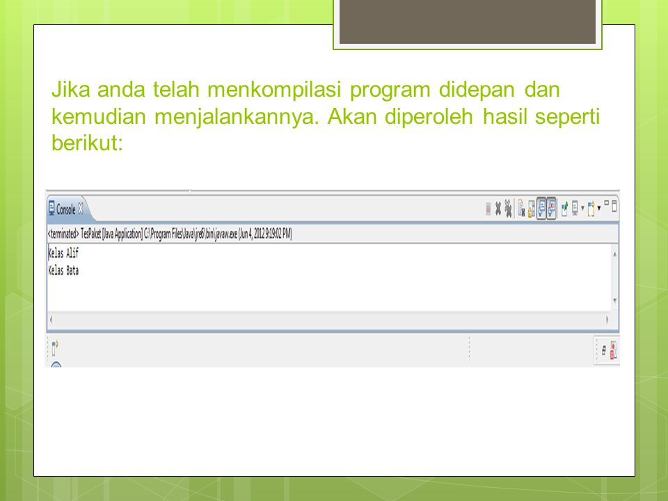 Jika anda telah menkompilasi program didepan dan kemudian menjalankannya. Akan diperoleh hasil seperti berikut: