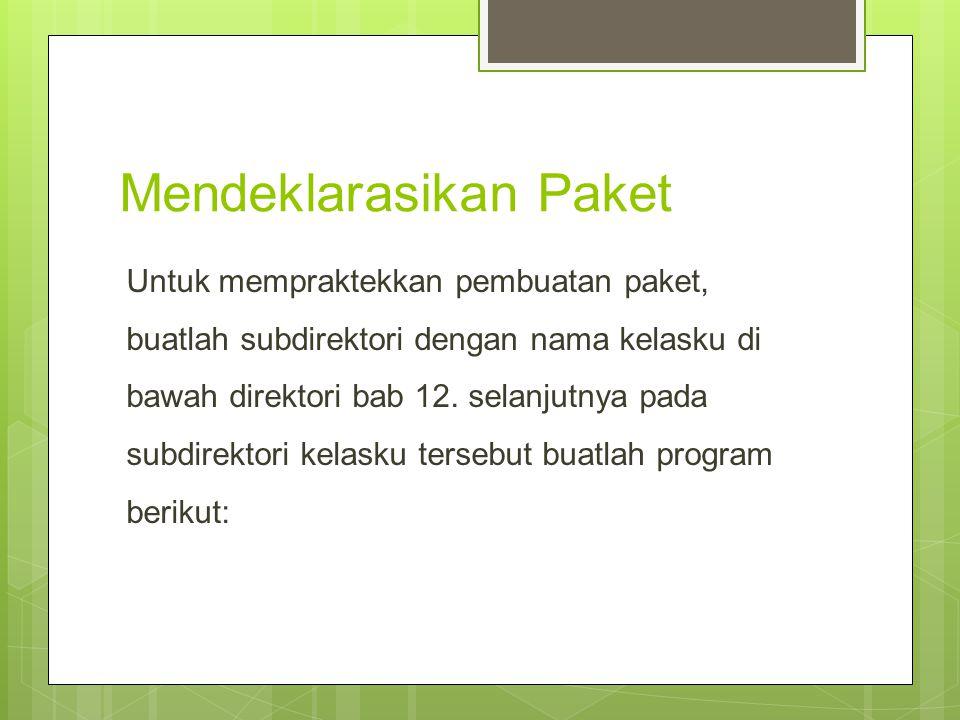 Program: Alif.java // Berkas : Alif.java Package kelasku; Public class Alif{ public void info(){ System.out.println ( Kelas Alif ); }