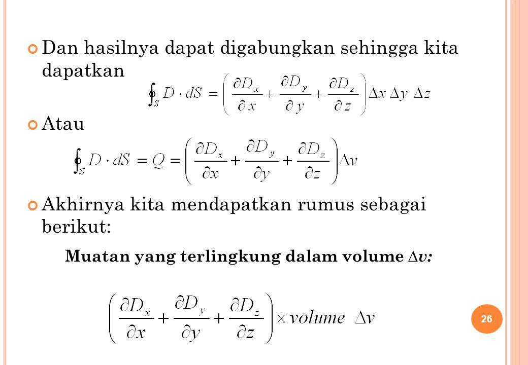 Dan hasilnya dapat digabungkan sehingga kita dapatkan Atau Akhirnya kita mendapatkan rumus sebagai berikut: Muatan yang terlingkung dalam volume ∆v: 2