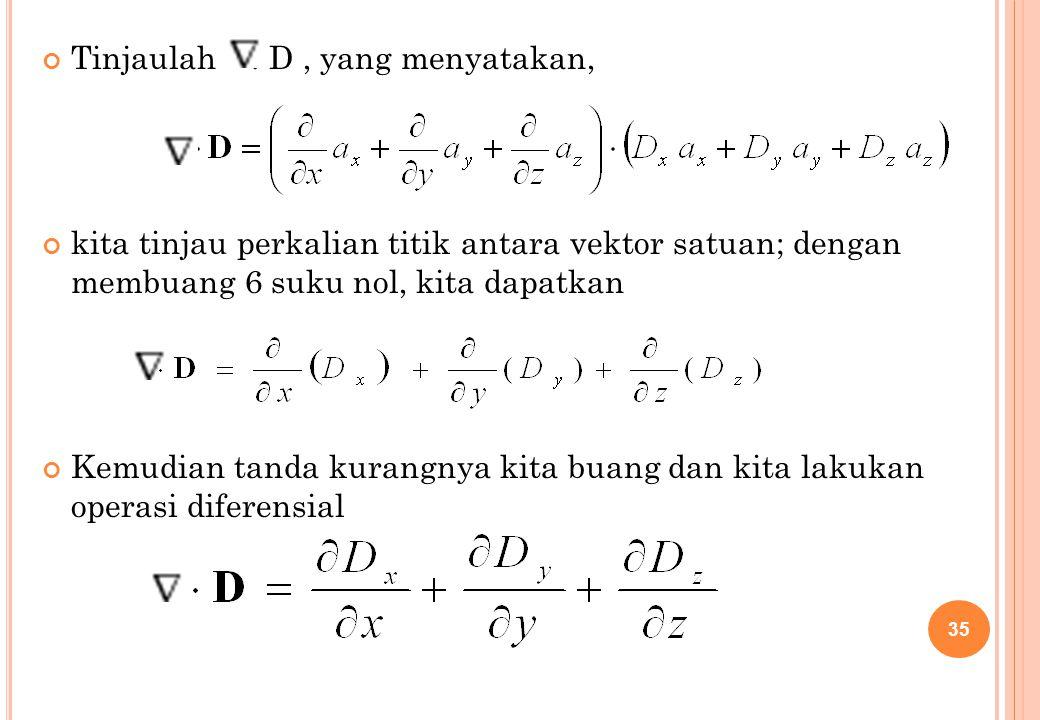 Tinjaulah. D, yang menyatakan, kita tinjau perkalian titik antara vektor satuan; dengan membuang 6 suku nol, kita dapatkan Kemudian tanda kurangnya ki