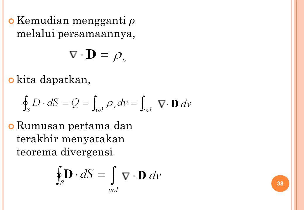 Kemudian mengganti ρ melalui persamaannya, kita dapatkan, Rumusan pertama dan terakhir menyatakan teorema divergensi 38