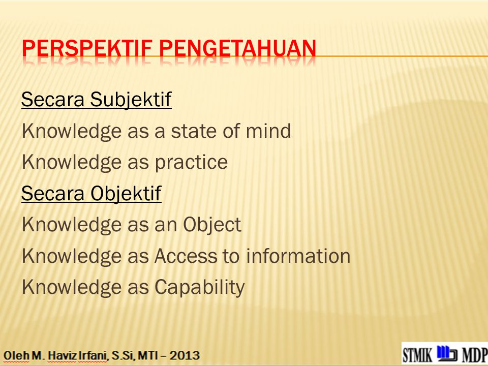 Secara Subjektif Knowledge as a state of mind Knowledge as practice Secara Objektif Knowledge as an Object Knowledge as Access to information Knowledg