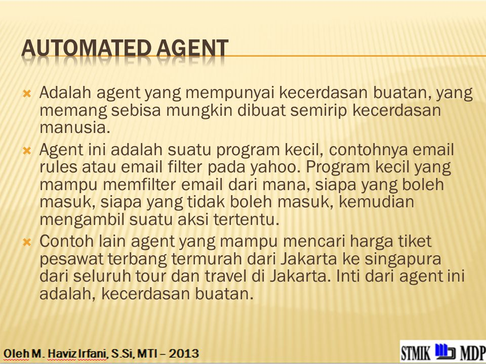  Adalah agent yang mempunyai kecerdasan buatan, yang memang sebisa mungkin dibuat semirip kecerdasan manusia.