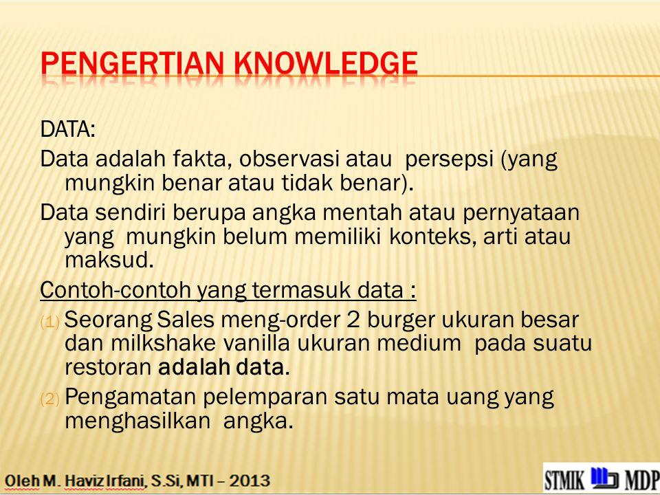 DATA: Data adalah fakta, observasi atau persepsi (yang mungkin benar atau tidak benar).