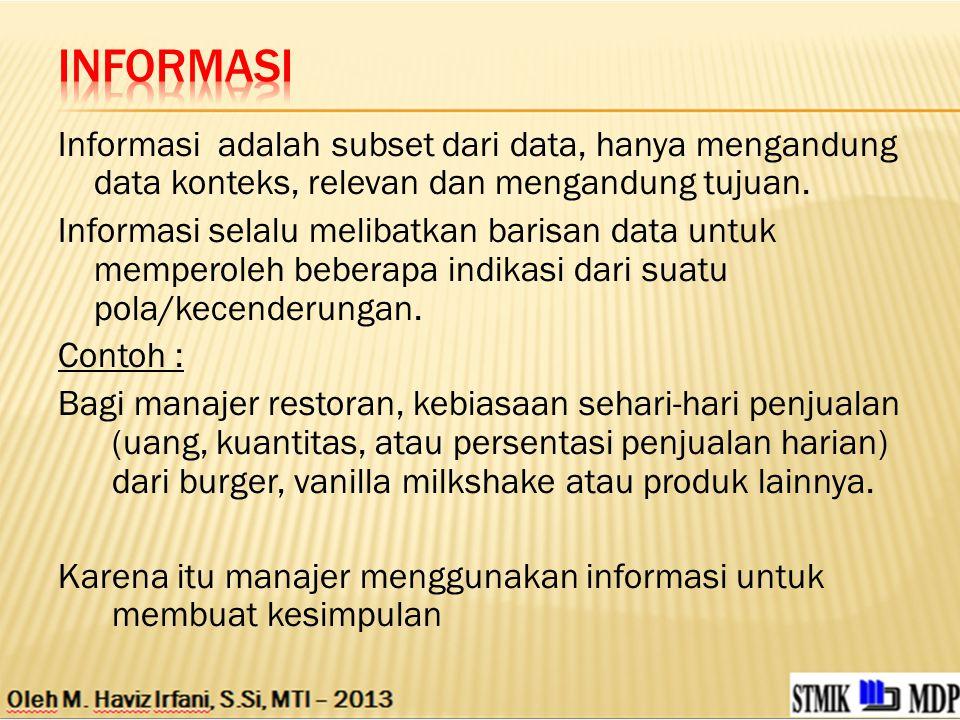 Informasi adalah subset dari data, hanya mengandung data konteks, relevan dan mengandung tujuan.