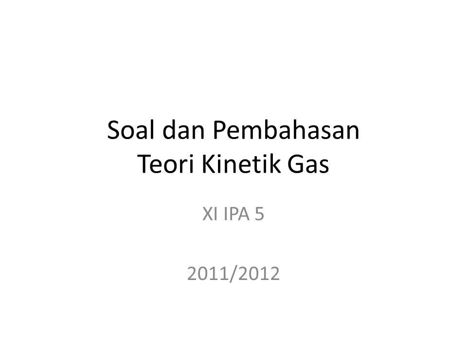 Soal dan Pembahasan Teori Kinetik Gas XI IPA 5 2011/2012