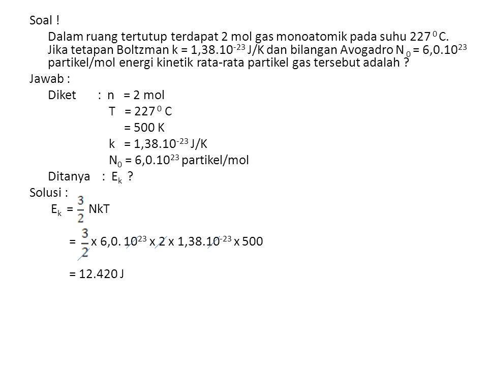 Soal .Dalam ruang tertutup terdapat 2 mol gas monoatomik pada suhu 227 0 C.