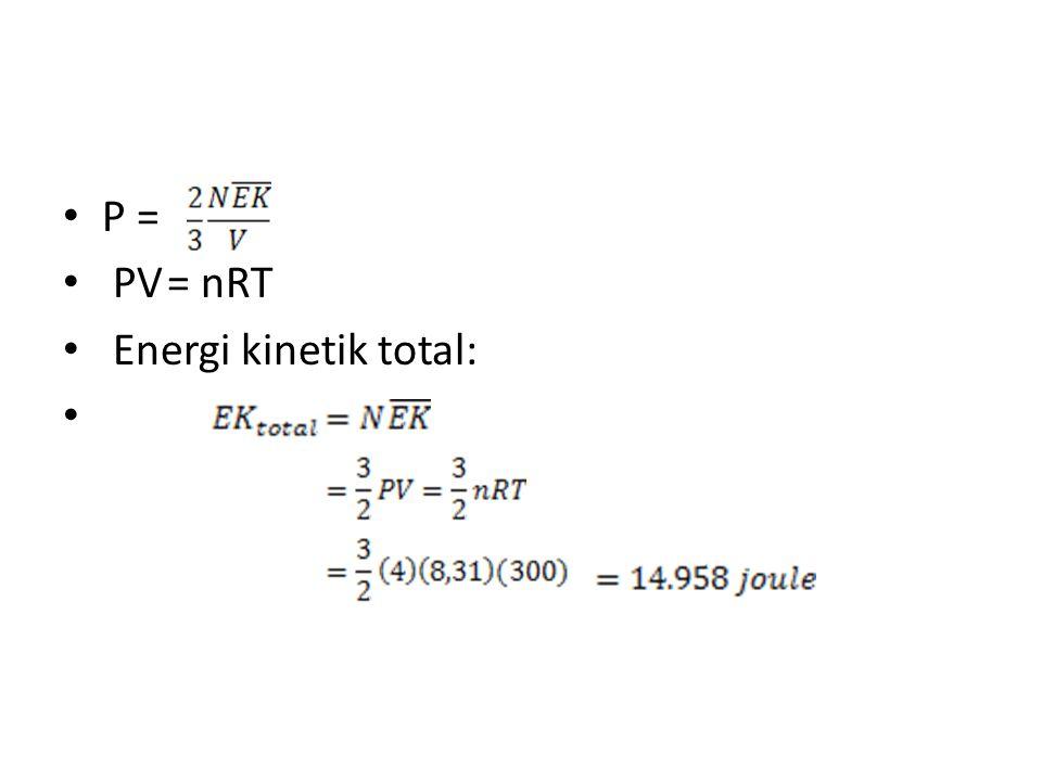 P = PV= nRT Energi kinetik total: