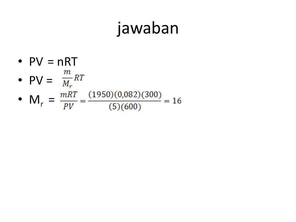 jawaban PV= nRT PV = M r =