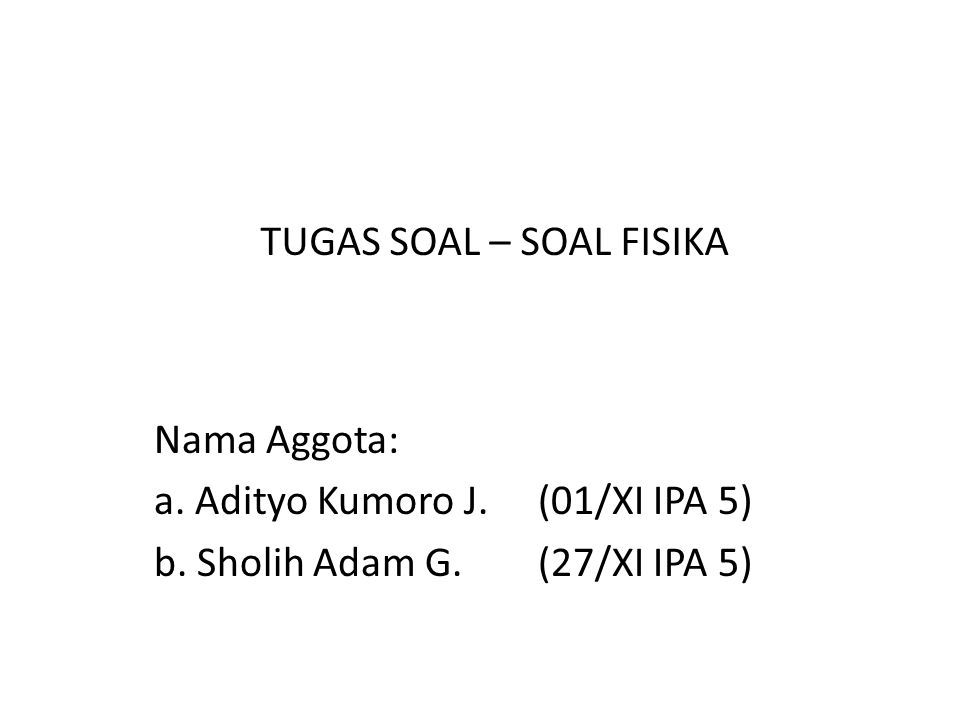 Nama Aggota: a.Adityo Kumoro J. (01/XI IPA 5) b. Sholih Adam G.