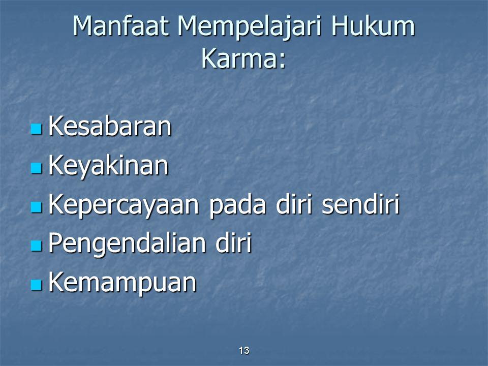 13 Manfaat Mempelajari Hukum Karma: Kesabaran Kesabaran Keyakinan Keyakinan Kepercayaan pada diri sendiri Kepercayaan pada diri sendiri Pengendalian d
