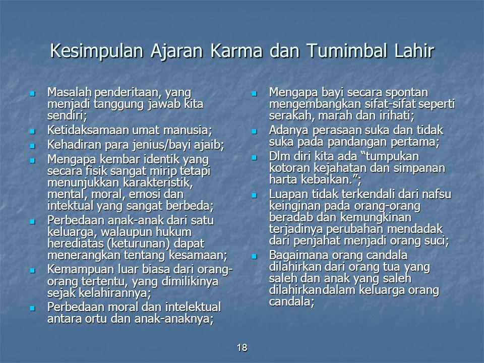 18 Kesimpulan Ajaran Karma dan Tumimbal Lahir Masalah penderitaan, yang menjadi tanggung jawab kita sendiri; Masalah penderitaan, yang menjadi tanggun