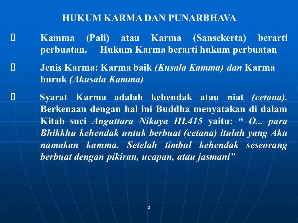 2 HUKUM KARMA DAN PUNARBHAVA  Kamma (Pali) atau Karma (Sansekerta) berarti perbuatan. Hukum Karma berarti hukum perbuatan  Jenis Karma: Karma baik (
