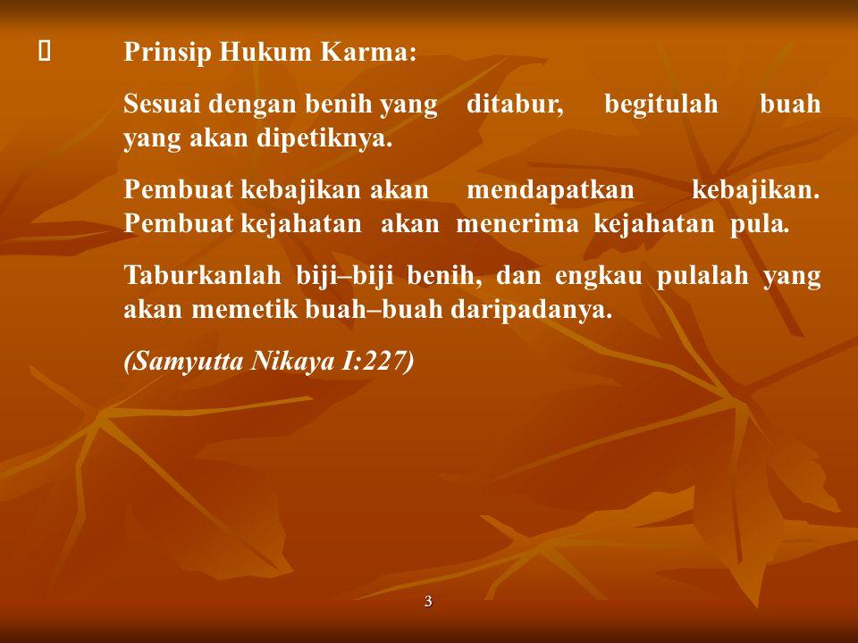 3  Prinsip Hukum Karma: Sesuai dengan benih yang ditabur, begitulah buah yang akan dipetiknya. Pembuat kebajikan akan mendapatkan kebajikan. Pembuat