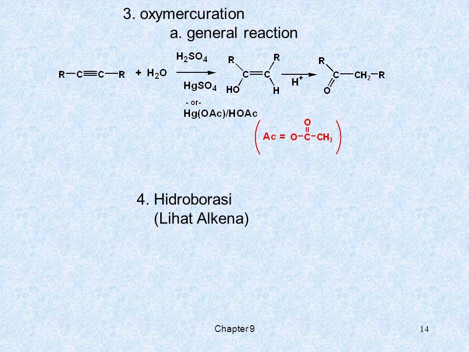 Chapter 9 14 3. oxymercuration a. general reaction 4. Hidroborasi (Lihat Alkena)