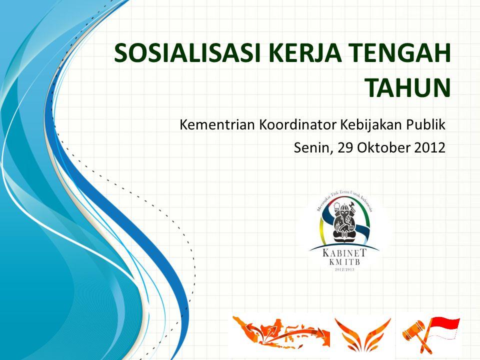 SOSIALISASI KERJA TENGAH TAHUN Kementrian Koordinator Kebijakan Publik Senin, 29 Oktober 2012