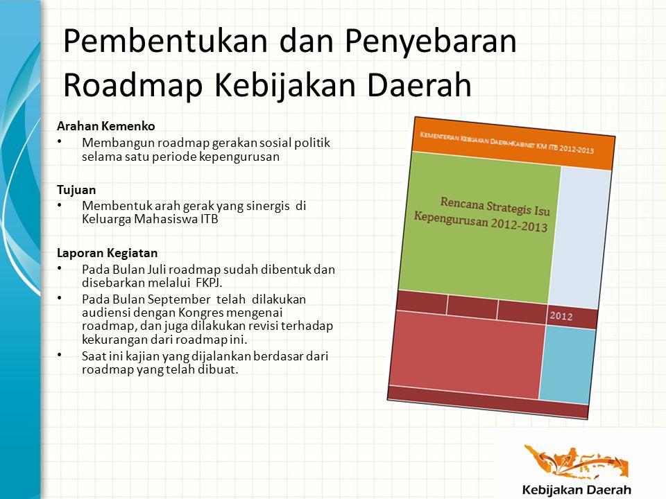 Pembentukan dan Penyebaran Roadmap Kebijakan Daerah Arahan Kemenko Membangun roadmap gerakan sosial politik selama satu periode kepengurusan Tujuan Membentuk arah gerak yang sinergis di Keluarga Mahasiswa ITB Laporan Kegiatan Pada Bulan Juli roadmap sudah dibentuk dan disebarkan melalui FKPJ.