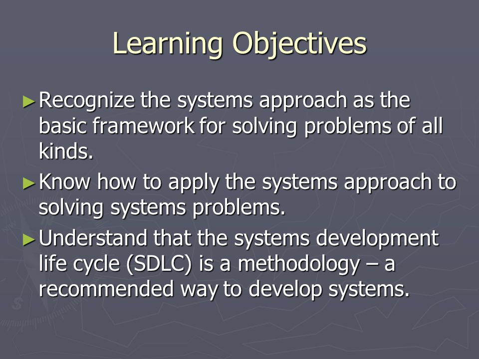 Learning Objectives (Cont'd) ► Be familiar with the main SDLC approaches – the traditional waterfall cycle, prototyping, rapid application development, phased development, and business process redesign.