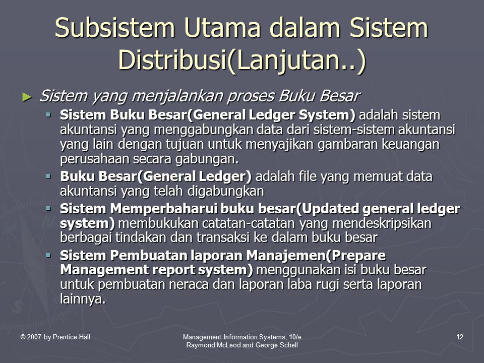 © 2007 by Prentice HallManagement Information Systems, 10/e Raymond McLeod and George Schell 12 Subsistem Utama dalam Sistem Distribusi(Lanjutan..) ►