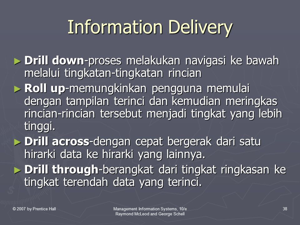 © 2007 by Prentice HallManagement Information Systems, 10/e Raymond McLeod and George Schell 38 Information Delivery ► Drill down-proses melakukan nav