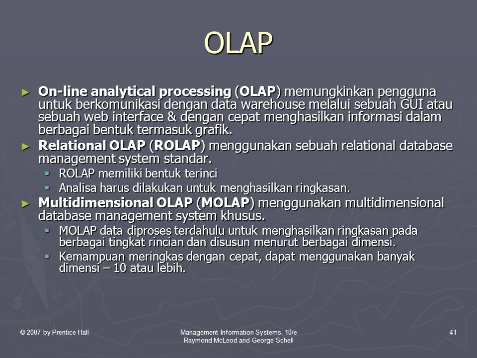 © 2007 by Prentice HallManagement Information Systems, 10/e Raymond McLeod and George Schell 41 OLAP ► On-line analytical processing (OLAP) memungkink