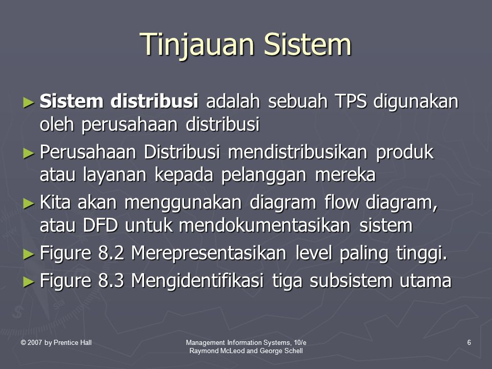 © 2007 by Prentice HallManagement Information Systems, 10/e Raymond McLeod and George Schell 17 MKIS (Cont'd) ► Database dipopulasikan dengan data yang berasal dari tiga input subsistem.