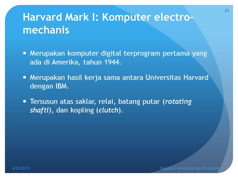 Harvard Mark I: Komputer electro- mechanis Merupakan komputer digital terprogram pertama yang ada di Amerika, tahun 1944.