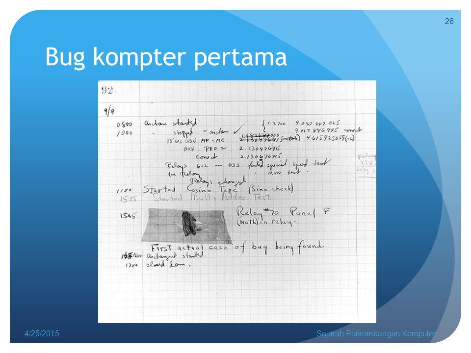 Bug kompter pertama 4/25/2015Sejarah Perkembangan Komputer 26
