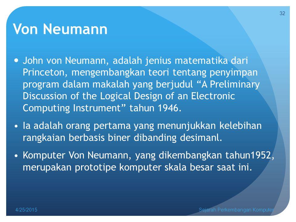 Von Neumann John von Neumann, adalah jenius matematika dari Princeton, mengembangkan teori tentang penyimpan program dalam makalah yang berjudul A Preliminary Discussion of the Logical Design of an Electronic Computing Instrument tahun 1946.