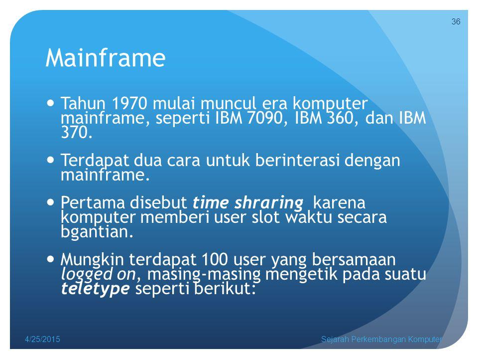 Mainframe Tahun 1970 mulai muncul era komputer mainframe, seperti IBM 7090, IBM 360, dan IBM 370.