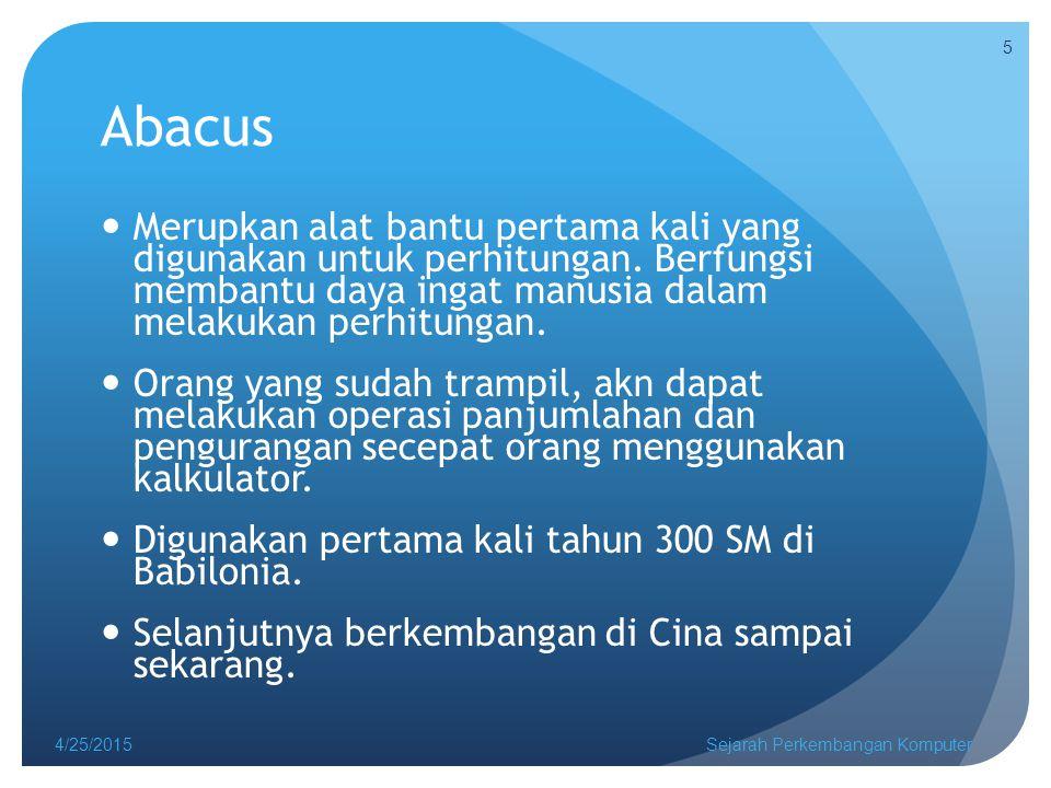 Abcus generasi awal 4/25/2015Sejarah Perkembangan Komputer 6
