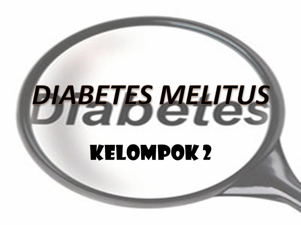 PENGERTIAN Diabetes Mellitus adalah suatu penyakit yang disebabkan oleh gangguan insulin, sehingga mempengaruhi metabolisme gula di dalam tubuh.