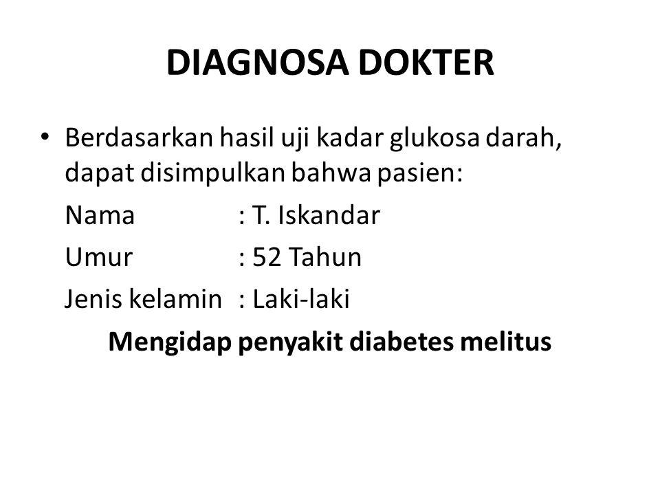 DIAGNOSA DOKTER Berdasarkan hasil uji kadar glukosa darah, dapat disimpulkan bahwa pasien: Nama: T.