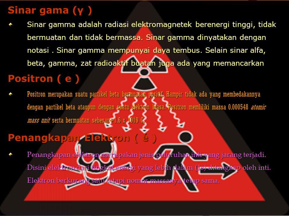 Sinar gama (γ ) Sinar gamma adalah radiasi elektromagnetek berenergi tinggi, tidak bermuatan dan tidak bermassa. Sinar gamma dinyatakan dengan notasi.