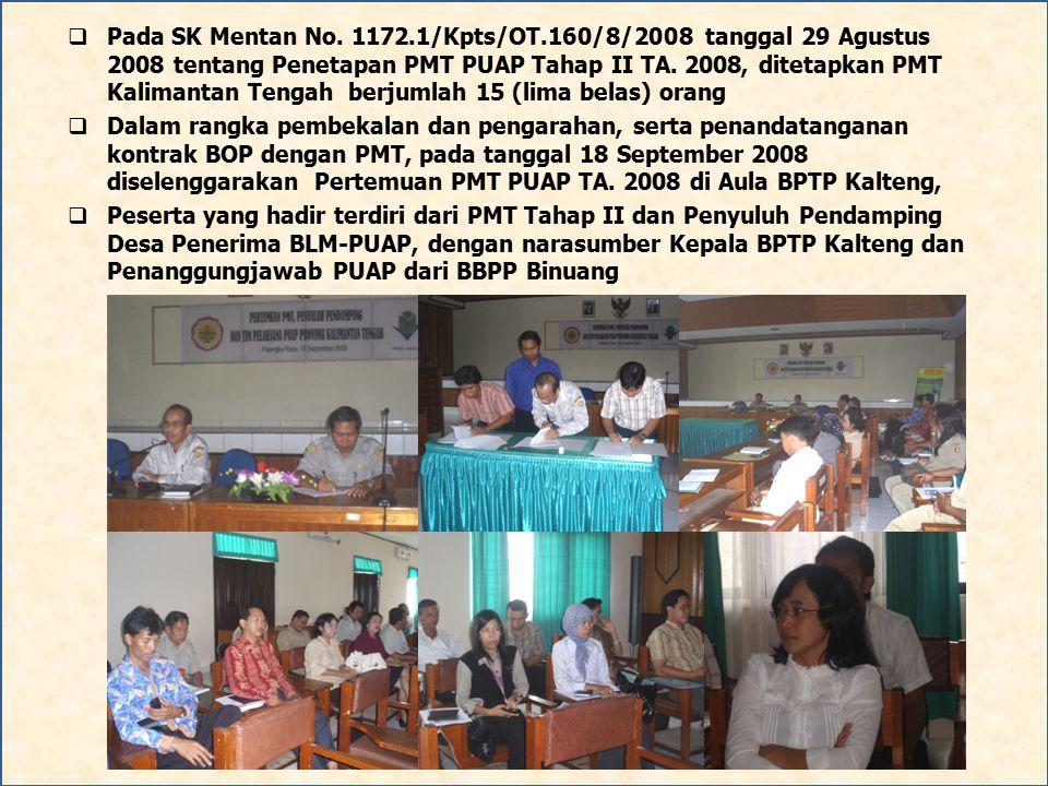  Pada SK Mentan No. 1172.1/Kpts/OT.160/8/2008 tanggal 29 Agustus 2008 tentang Penetapan PMT PUAP Tahap II TA. 2008, ditetapkan PMT Kalimantan Tengah