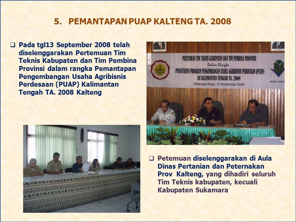 5.PEMANTAPAN PUAP KALTENG TA. 2008  Pada tgl13 September 2008 telah diselenggarakan Pertemuan Tim Teknis Kabupaten dan Tim Pembina Provinsi dalam ran