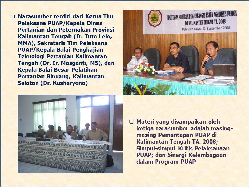  Narasumber terdiri dari Ketua Tim Pelaksana PUAP/Kepala Dinas Pertanian dan Peternakan Provinsi Kalimantan Tengah (Ir. Tute Lelo, MMA), Sekretaris T